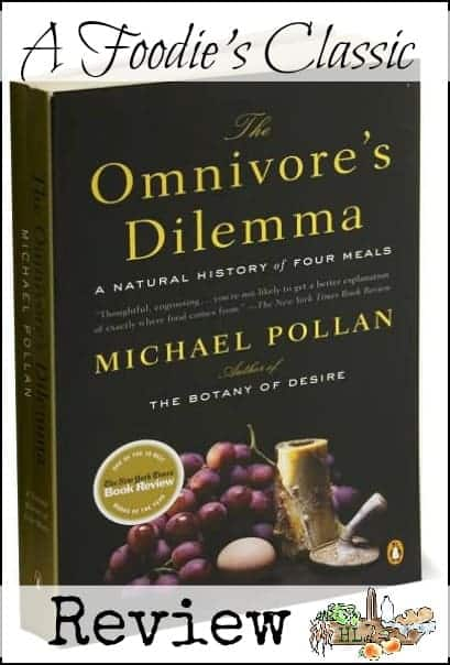 The Omnivore's Dilemma l A review of this foodie's classic book l Learn why real foods matter l Homestead Lady (.com)