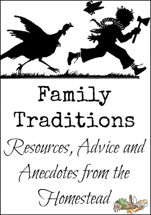 Family Traditions on the Homestead l Need to inspire meaningful family time l Use these resources, advice and stories to learn how l Homestead Lady (.com)