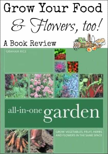 Grow food and flowers in your garden l all-in--one-garden book review l Homestead Lady (.com)