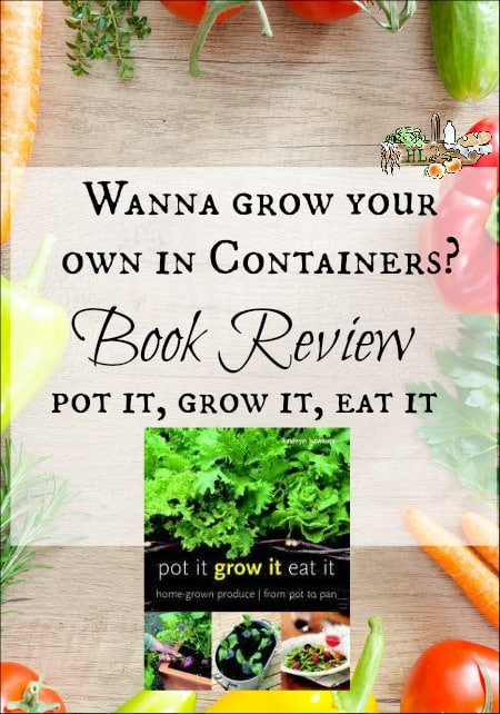 Pot it, Grow it, Eat it Book Review l Grow food in containers l Homestead Lady.com