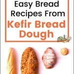 Kefir Fermented Bread Dough – No Yeast!