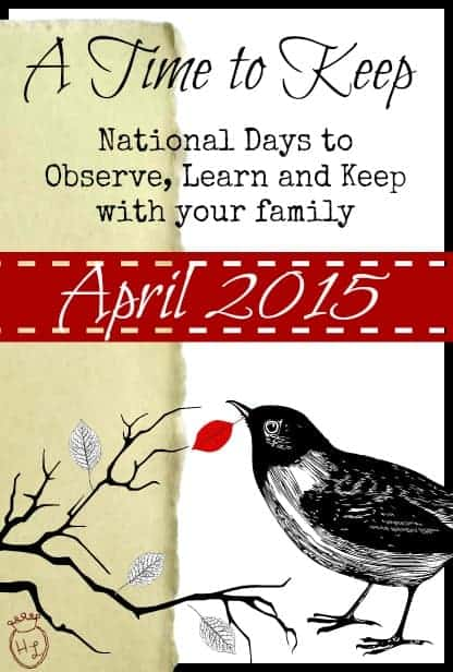 A Time to Keep l National Days to Observe with Your Family l April 2015 l Homestead Lady (.com)