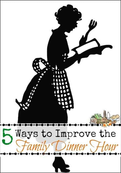 5 Ways to Improve the Family Dinner Hour l These are simple enough that you can start tonight l Homestead Lady (.com)