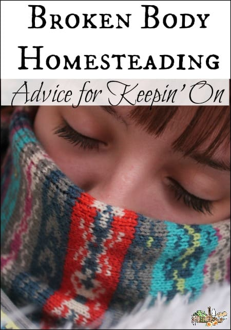 Broken Body Homesteading l From birth to illness to age to injury homesteading advice for holistic healing l Homestead Lady.com