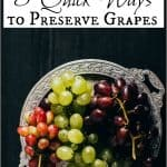3 Quick Ways to Preserve Grapes